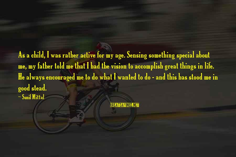 Sensing Sayings By Sunil Mittal: As a child, I was rather active for my age. Sensing something special about me,