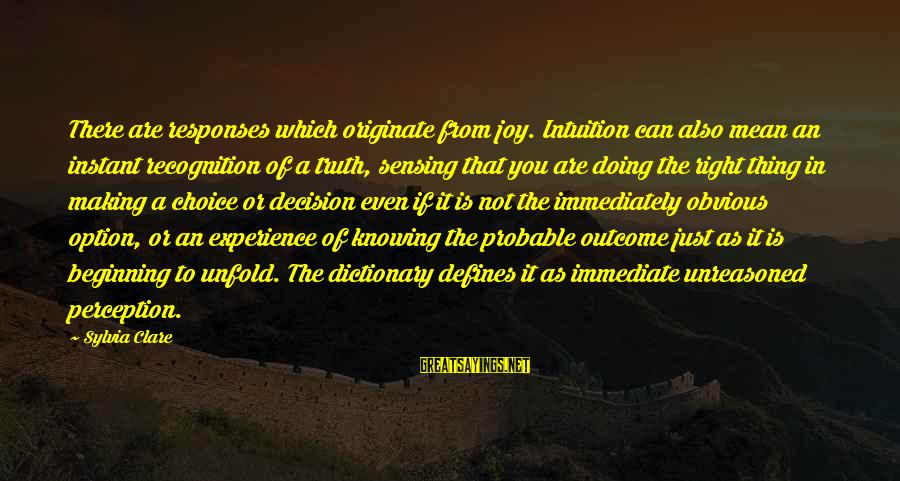 Sensing Sayings By Sylvia Clare: There are responses which originate from joy. Intuition can also mean an instant recognition of