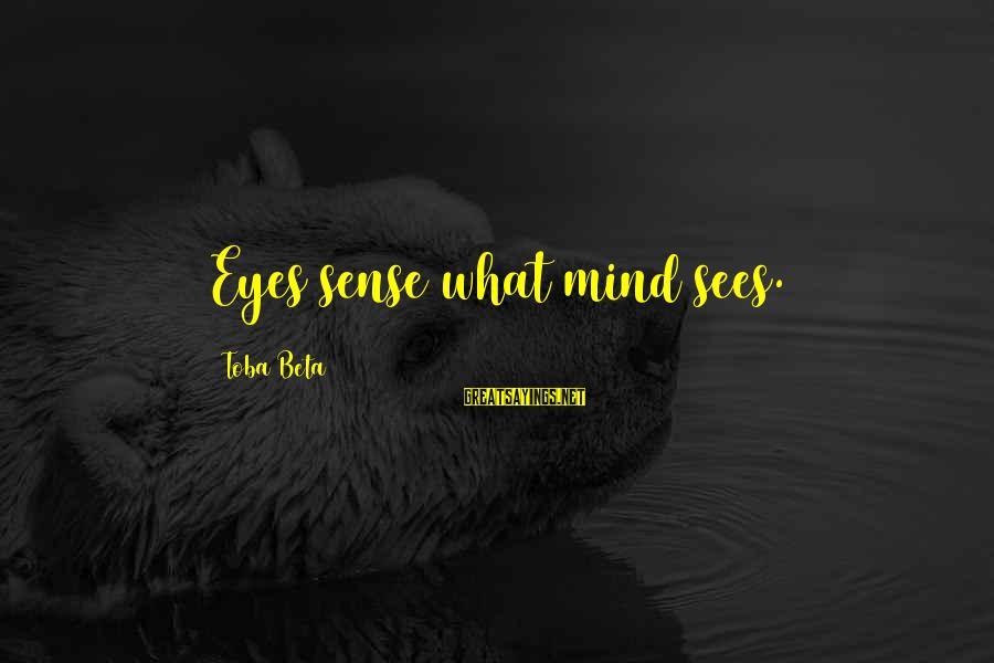 Sensing Sayings By Toba Beta: Eyes sense what mind sees.