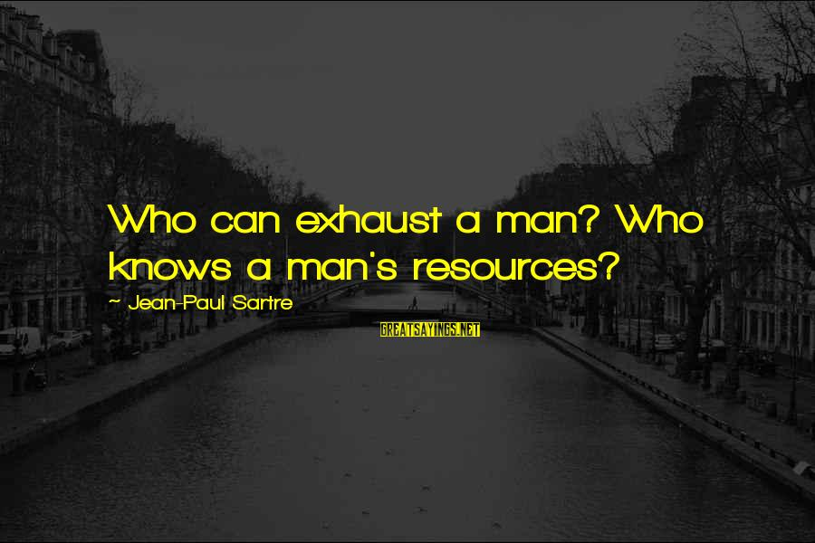Sepak Bola Sayings By Jean-Paul Sartre: Who can exhaust a man? Who knows a man's resources?