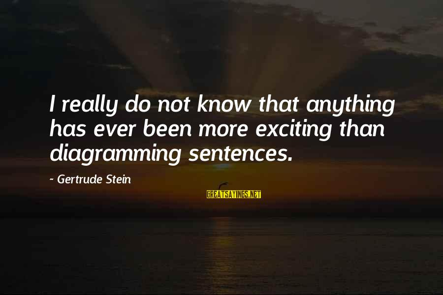 Sepp Maier Sayings By Gertrude Stein: I really do not know that anything has ever been more exciting than diagramming sentences.