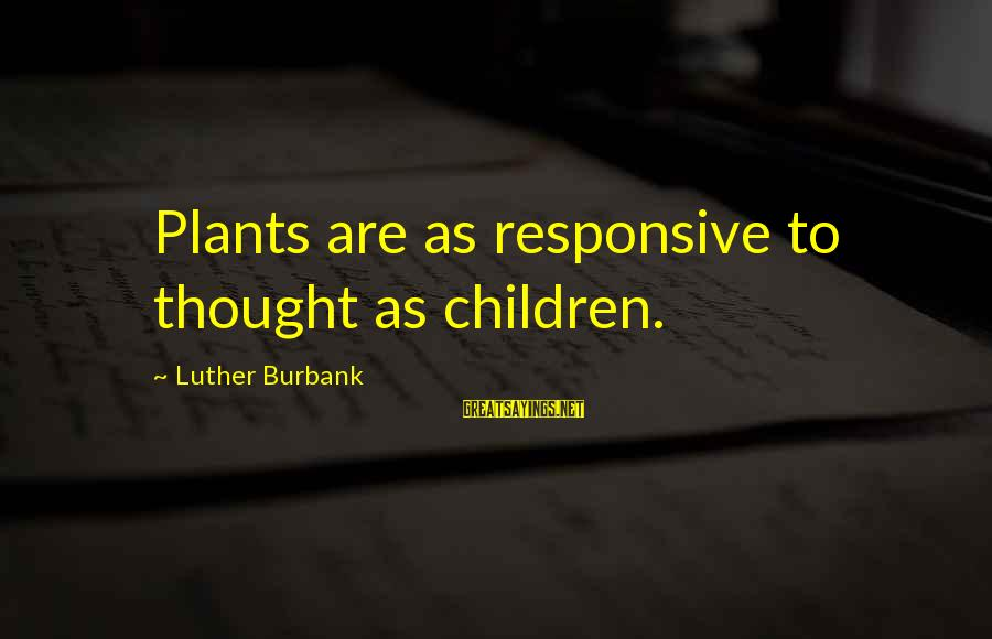 Sepp Maier Sayings By Luther Burbank: Plants are as responsive to thought as children.