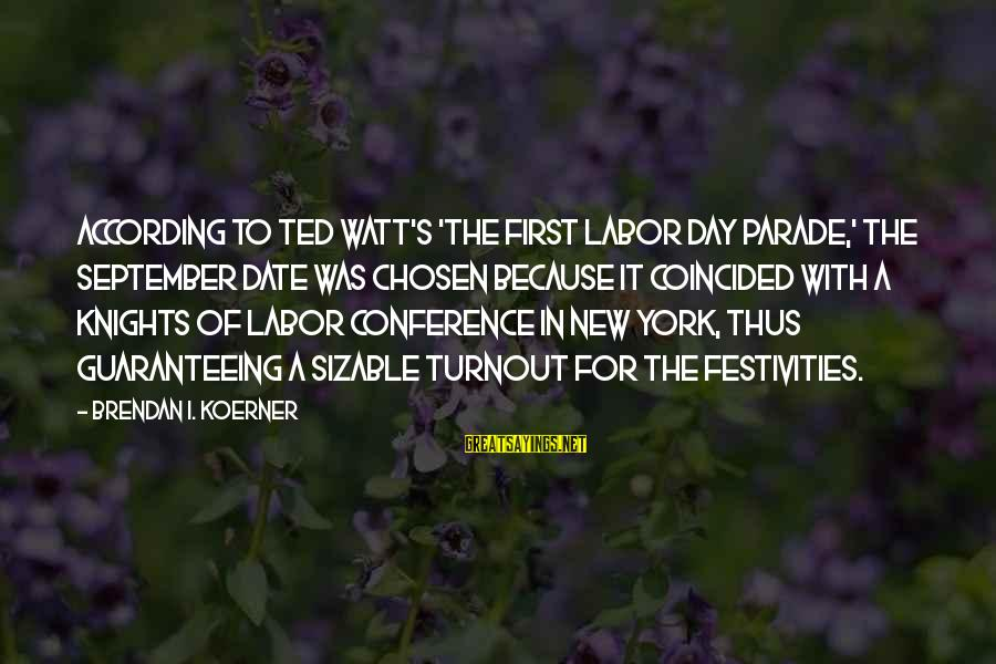 September First Sayings By Brendan I. Koerner: According to Ted Watt's 'The First Labor Day Parade,' the September date was chosen because