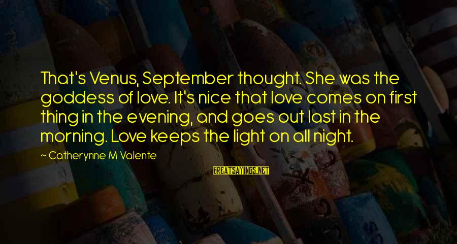 September First Sayings By Catherynne M Valente: That's Venus, September thought. She was the goddess of love. It's nice that love comes