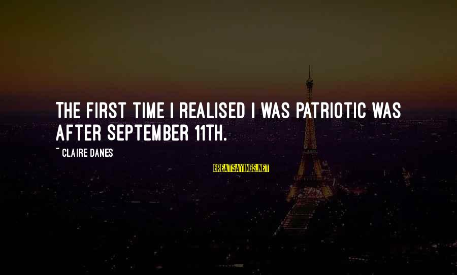 September First Sayings By Claire Danes: The first time I realised I was patriotic was after September 11th.
