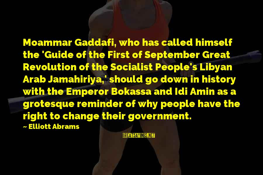 September First Sayings By Elliott Abrams: Moammar Gaddafi, who has called himself the 'Guide of the First of September Great Revolution