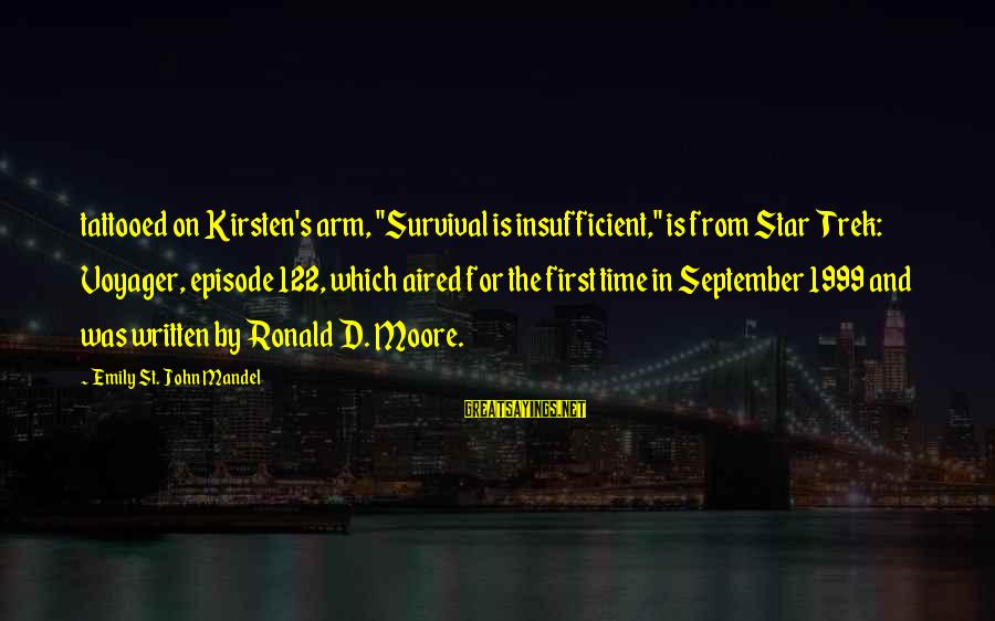 "September First Sayings By Emily St. John Mandel: tattooed on Kirsten's arm, ""Survival is insufficient,"" is from Star Trek: Voyager, episode 122, which"
