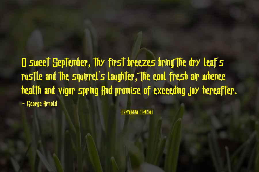 September First Sayings By George Arnold: O sweet September, thy first breezes bring The dry leaf's rustle and the squirrel's laughter,