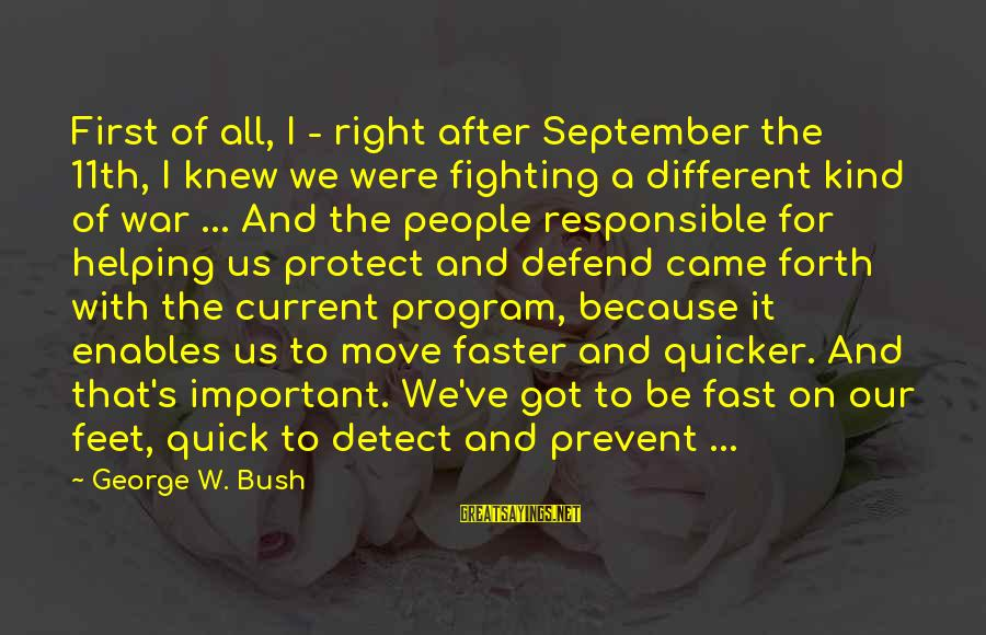 September First Sayings By George W. Bush: First of all, I - right after September the 11th, I knew we were fighting
