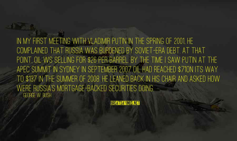 September First Sayings By George W. Bush: In my first meeting with Vladimir Putin in the spring of 2001, he complained that