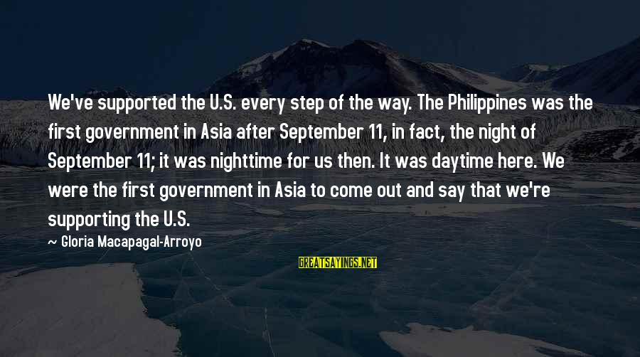 September First Sayings By Gloria Macapagal-Arroyo: We've supported the U.S. every step of the way. The Philippines was the first government
