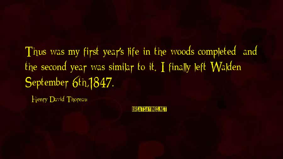 September First Sayings By Henry David Thoreau: Thus was my first year's life in the woods completed; and the second year was