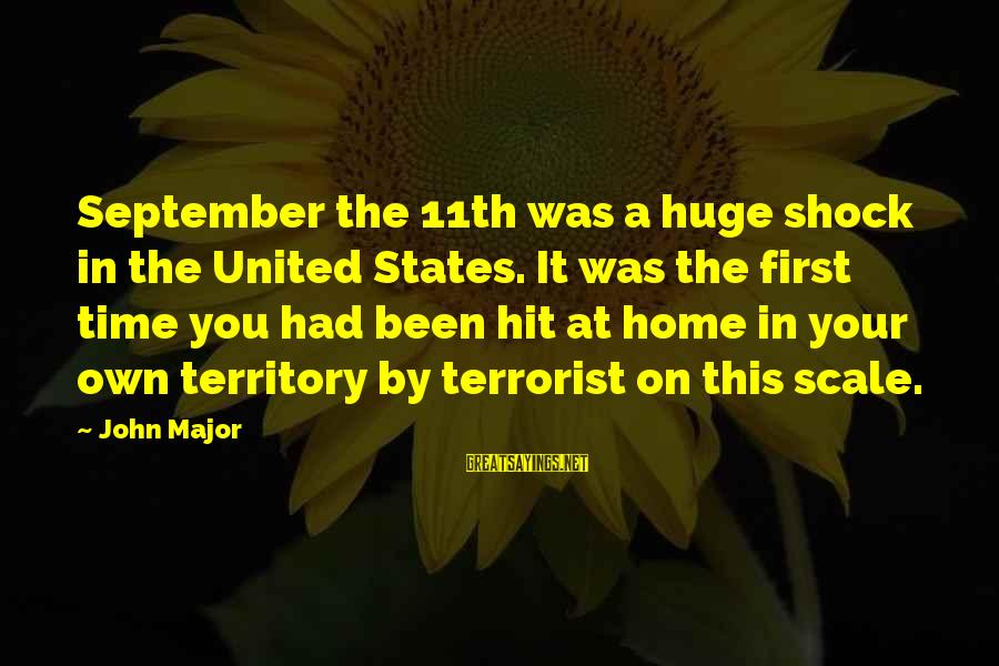 September First Sayings By John Major: September the 11th was a huge shock in the United States. It was the first