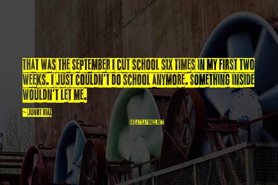September First Sayings By Junot Diaz: That was the September I cut school six times in my first two weeks. I