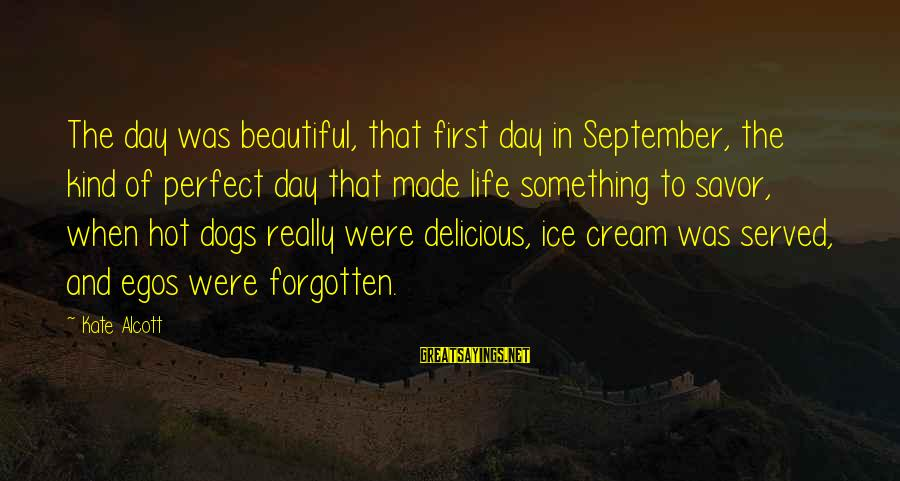September First Sayings By Kate Alcott: The day was beautiful, that first day in September, the kind of perfect day that