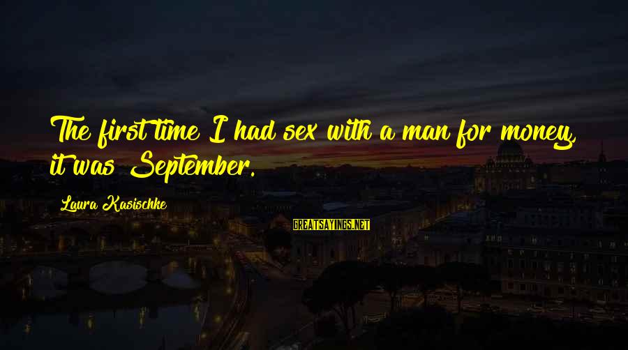 September First Sayings By Laura Kasischke: The first time I had sex with a man for money, it was September.