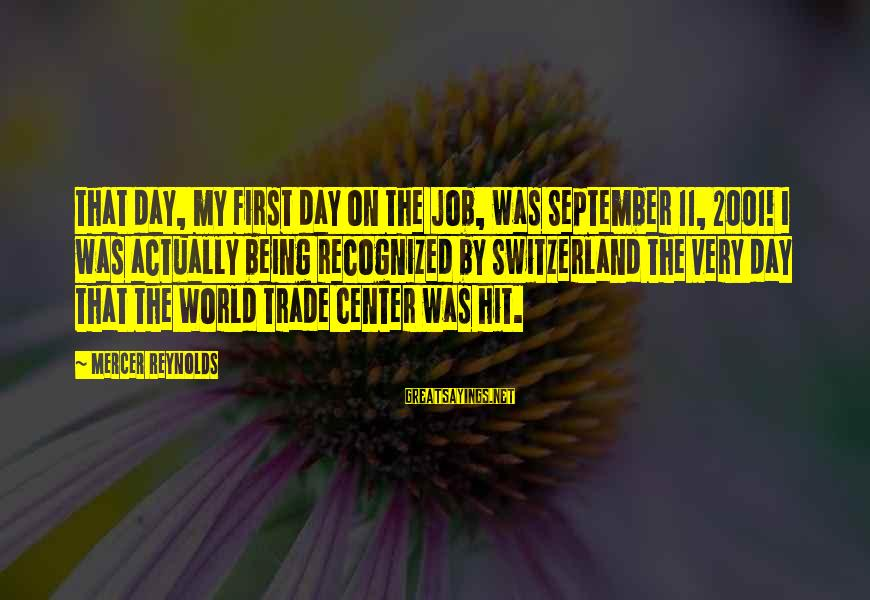 September First Sayings By Mercer Reynolds: That day, my first day on the job, was September 11, 2001! I was actually