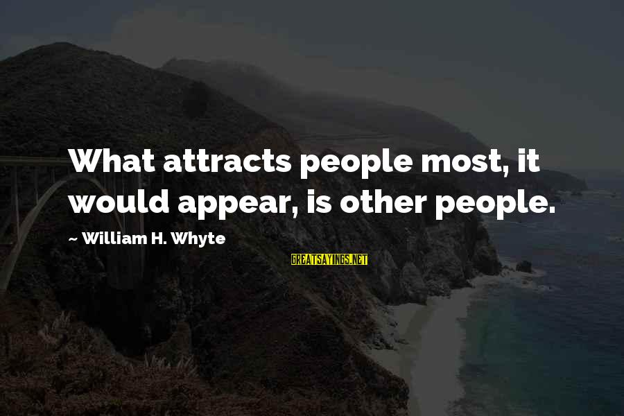 Septembers Of Shiraz Sayings By William H. Whyte: What attracts people most, it would appear, is other people.