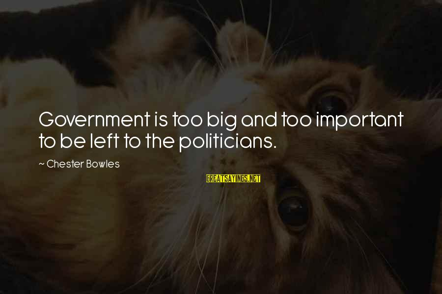 Sepucuk Angpau Merah Sayings By Chester Bowles: Government is too big and too important to be left to the politicians.