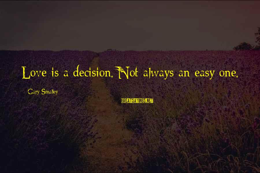 Sepucuk Angpau Merah Sayings By Gary Smalley: Love is a decision. Not always an easy one.