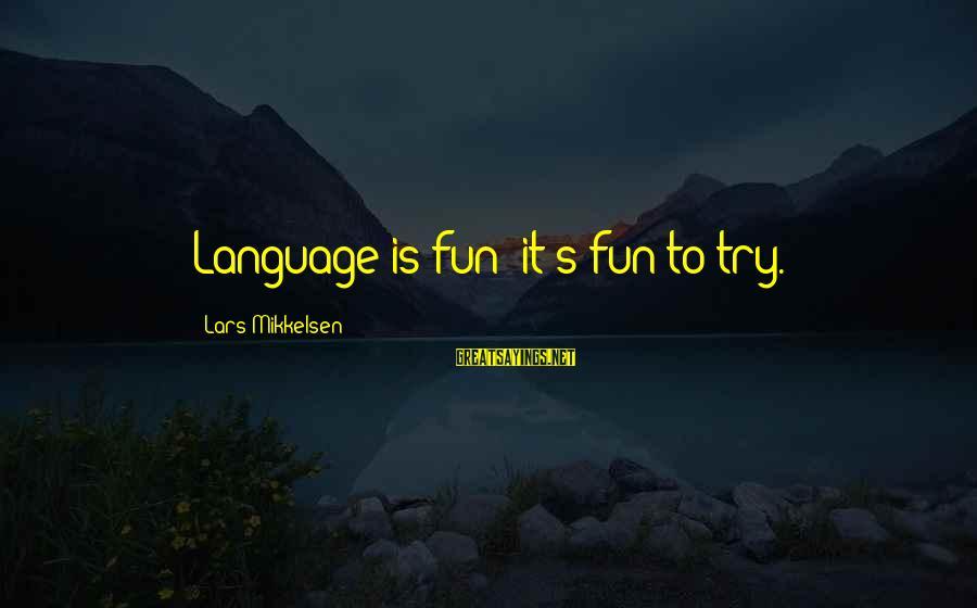 Sepucuk Angpau Merah Sayings By Lars Mikkelsen: Language is fun; it's fun to try.