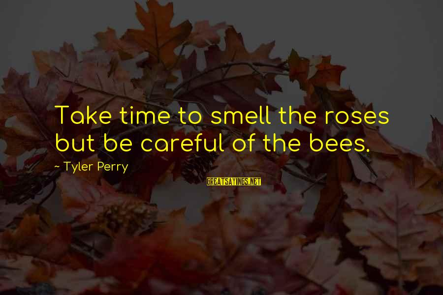 Sepucuk Angpau Merah Sayings By Tyler Perry: Take time to smell the roses but be careful of the bees.