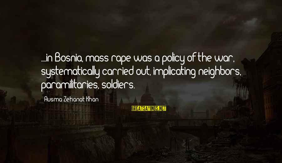 Serbia's Sayings By Ausma Zehanat Khan: ....in Bosnia, mass rape was a policy of the war, systematically carried out, implicating neighbors,