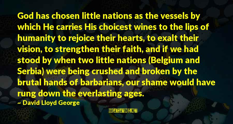Serbia's Sayings By David Lloyd George: God has chosen little nations as the vessels by which He carries His choicest wines