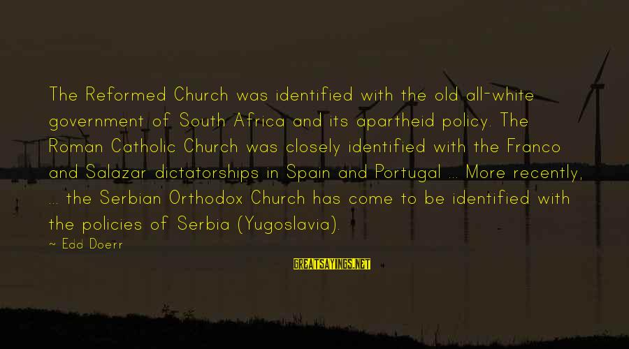 Serbia's Sayings By Edd Doerr: The Reformed Church was identified with the old all-white government of South Africa and its