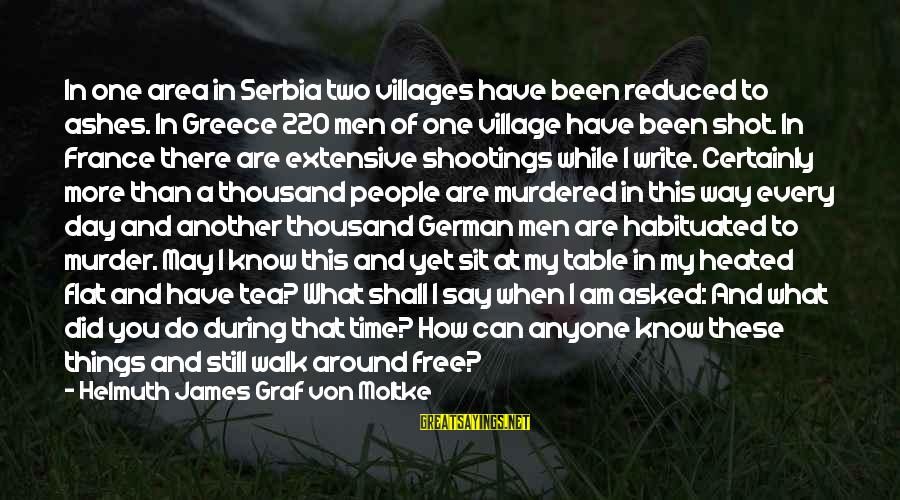 Serbia's Sayings By Helmuth James Graf Von Moltke: In one area in Serbia two villages have been reduced to ashes. In Greece 220