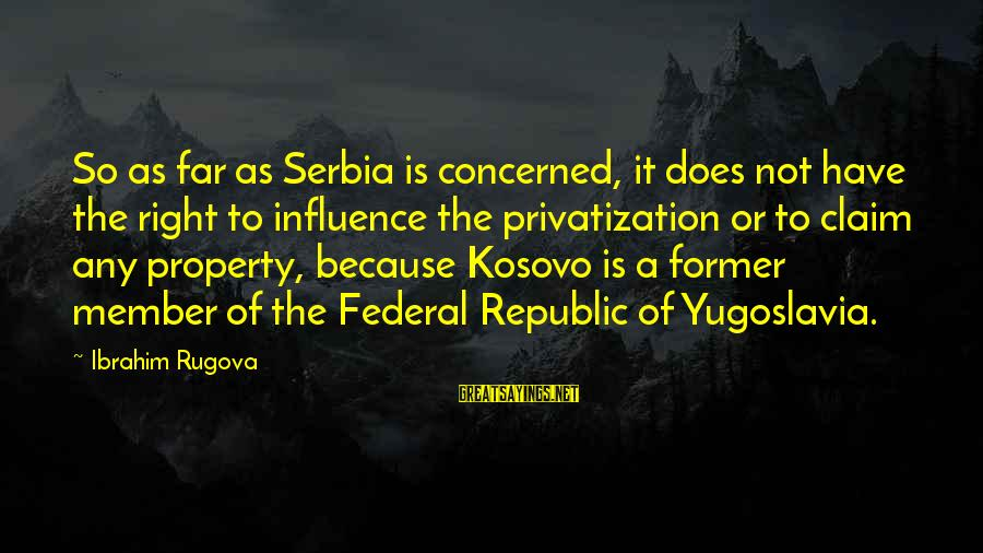 Serbia's Sayings By Ibrahim Rugova: So as far as Serbia is concerned, it does not have the right to influence
