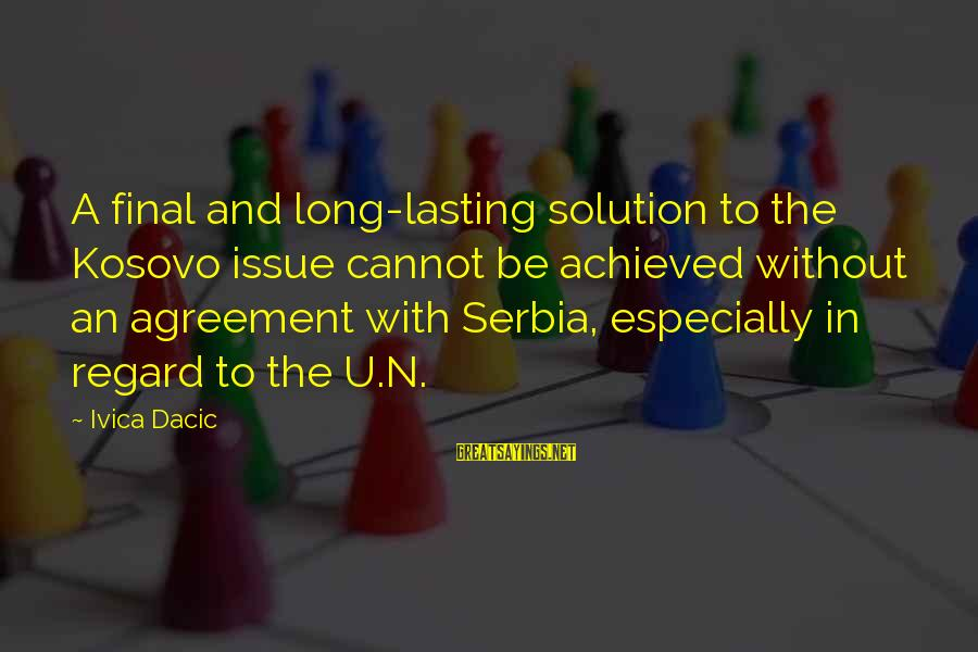 Serbia's Sayings By Ivica Dacic: A final and long-lasting solution to the Kosovo issue cannot be achieved without an agreement
