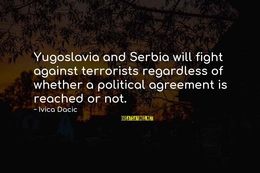 Serbia's Sayings By Ivica Dacic: Yugoslavia and Serbia will fight against terrorists regardless of whether a political agreement is reached