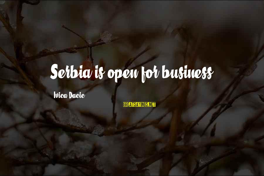 Serbia's Sayings By Ivica Dacic: Serbia is open for business.
