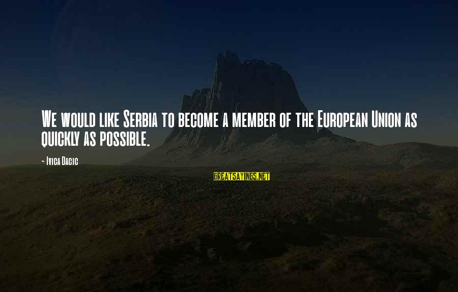 Serbia's Sayings By Ivica Dacic: We would like Serbia to become a member of the European Union as quickly as