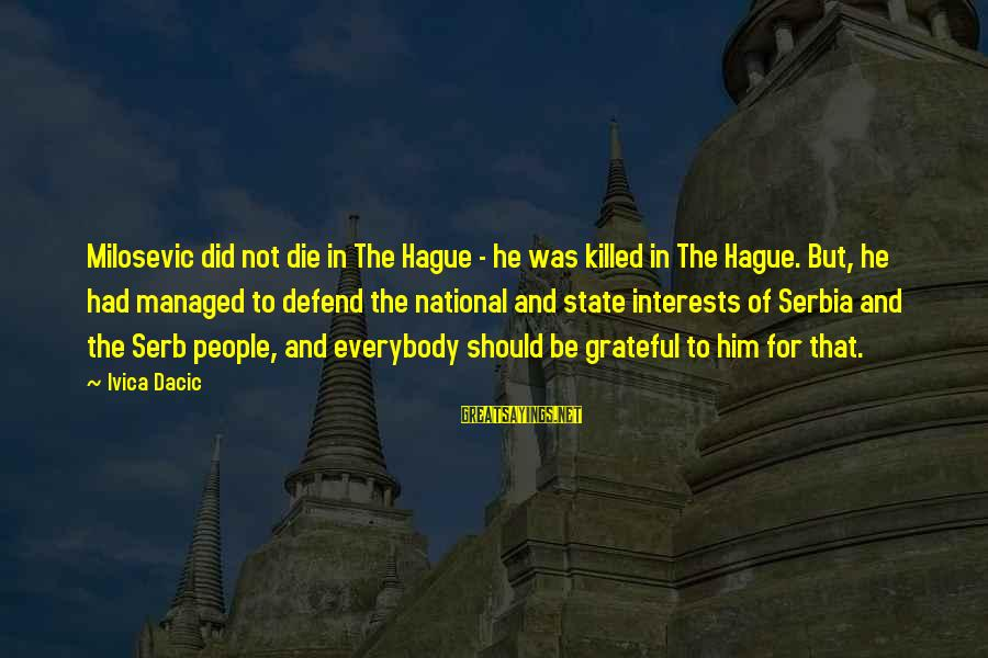 Serbia's Sayings By Ivica Dacic: Milosevic did not die in The Hague - he was killed in The Hague. But,