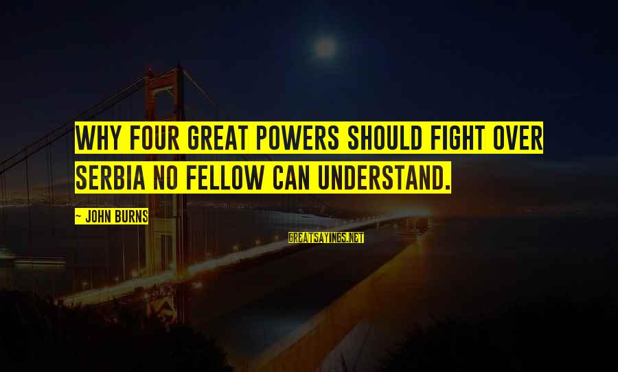 Serbia's Sayings By John Burns: Why four great powers should fight over Serbia no fellow can understand.