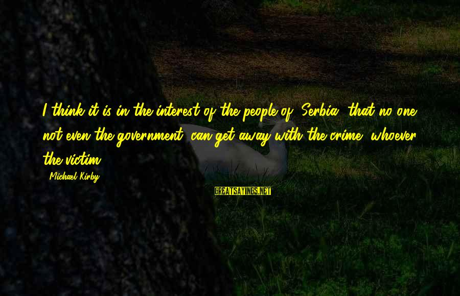 Serbia's Sayings By Michael Kirby: I think it is in the interest of the people of [Serbia] that no one,