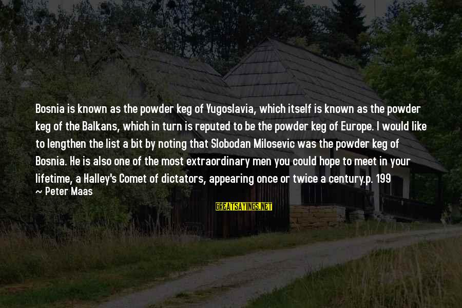 Serbia's Sayings By Peter Maas: Bosnia is known as the powder keg of Yugoslavia, which itself is known as the