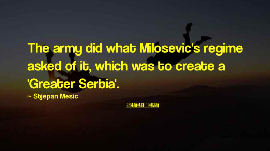 Serbia's Sayings By Stjepan Mesic: The army did what Milosevic's regime asked of it, which was to create a 'Greater