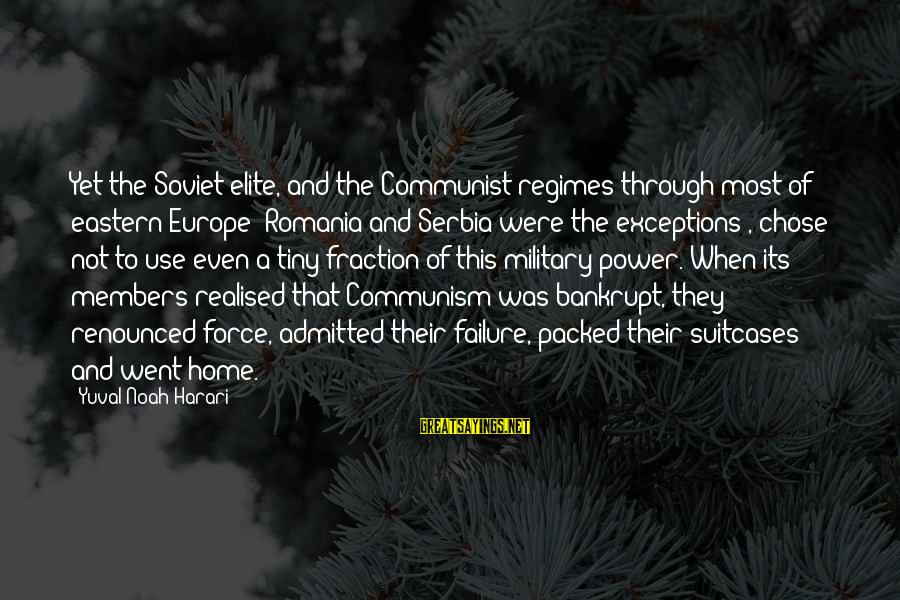 Serbia's Sayings By Yuval Noah Harari: Yet the Soviet elite, and the Communist regimes through most of eastern Europe (Romania and