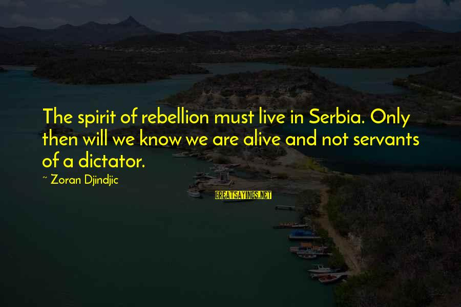 Serbia's Sayings By Zoran Djindjic: The spirit of rebellion must live in Serbia. Only then will we know we are