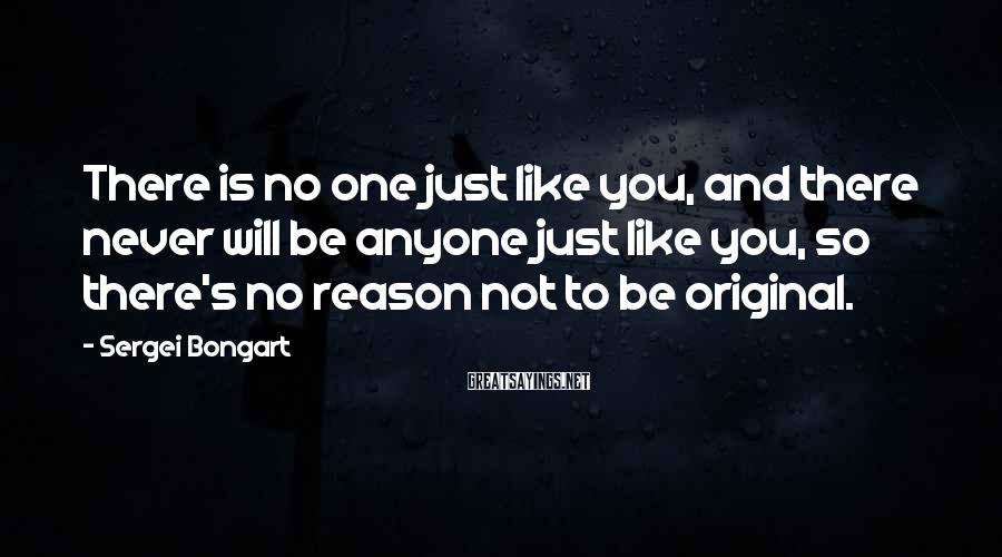 Sergei Bongart Sayings: There is no one just like you, and there never will be anyone just like