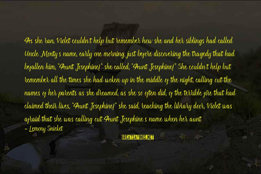 Series Of Unfortunate Events Aunt Josephine Sayings By Lemony Snicket: As she ran, Violet couldn't help but remember how she and her siblings had called