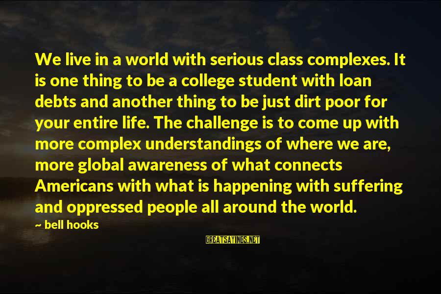 Serious People Sayings By Bell Hooks: We live in a world with serious class complexes. It is one thing to be