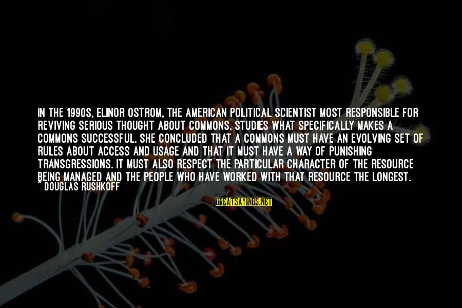Serious People Sayings By Douglas Rushkoff: In the 1990s, Elinor Ostrom, the American political scientist most responsible for reviving serious thought