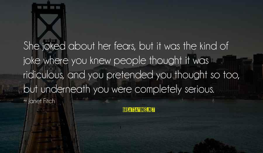 Serious People Sayings By Janet Fitch: She joked about her fears, but it was the kind of joke where you knew