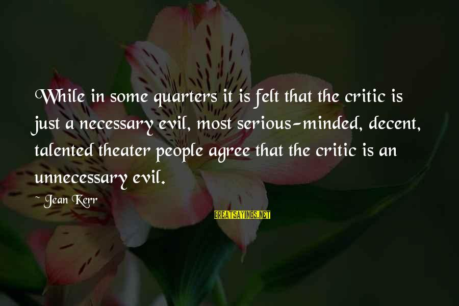 Serious People Sayings By Jean Kerr: While in some quarters it is felt that the critic is just a necessary evil,
