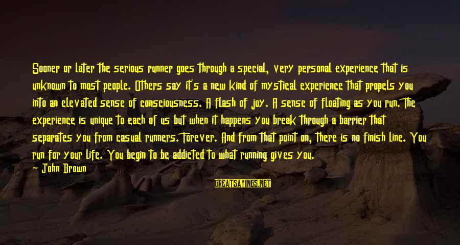 Serious People Sayings By John Brown: Sooner or later the serious runner goes through a special, very personal experience that is