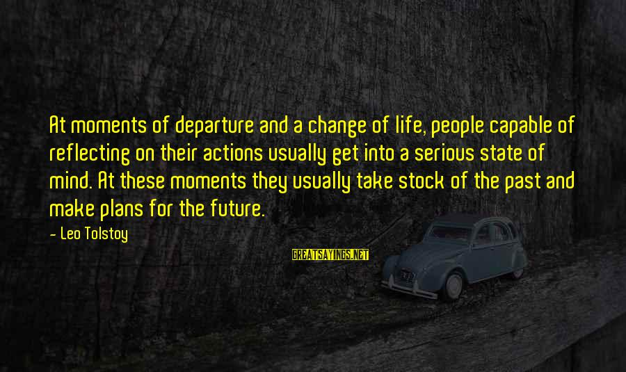 Serious People Sayings By Leo Tolstoy: At moments of departure and a change of life, people capable of reflecting on their